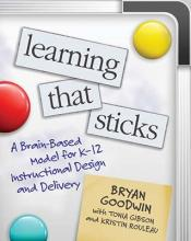 Learning That Sticks A Brain-Based Model for K-12 Instructional Design and Delivery
